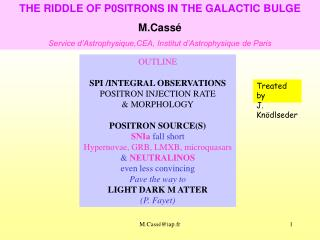 THE RIDDLE OF P0SITRONS IN THE GALACTIC BULGE M.Cassé