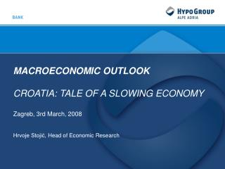 MACROECONOMIC OUTLOOK CROATIA: TALE OF A SLOWING ECONOMY Zagreb, 3 rd March,  2008