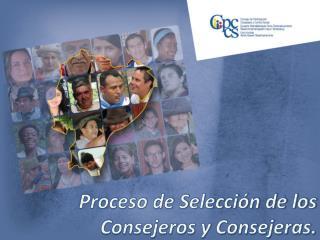 Proceso de Selección de los Consejeros y Consejeras.