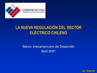 LA NUEVA REGULACIÓN DEL SECTOR ELÉCTRICO CHILENO