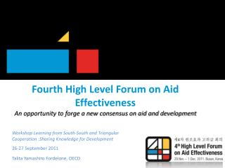 Fourth High Level Forum on Aid Effectiveness An opportunity to forge a new consensus on aid and development