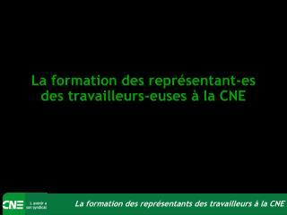 La formation des représentant-es  des travailleurs-euses à la CNE