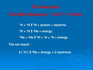 The Reactions The Main Sequence – The P – P Chain