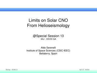 Limits on Solar CNO From Helioseismology @Special Session 13 IAU - XXVIII GA  Aldo Serenelli