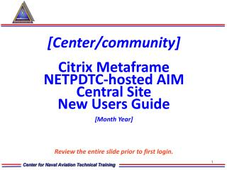 [Center/community] Citrix Metaframe NETPDTC-hosted AIM Central Site New Users Guide [Month Year]