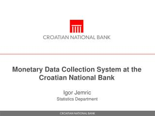 Monetary Data Collection System at  the  Croatian National Bank