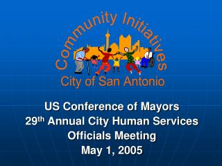 US Conference of Mayors 29 th  Annual City Human Services Officials Meeting May 1, 2005