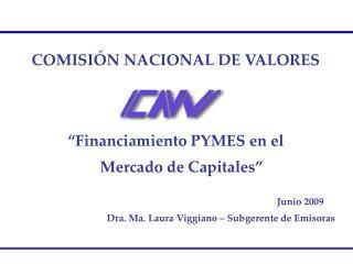 """COMISIÓN NACIONAL DE VALORES """"Financiamiento PYMES en el     Mercado de Capitales"""" Junio 2009"""