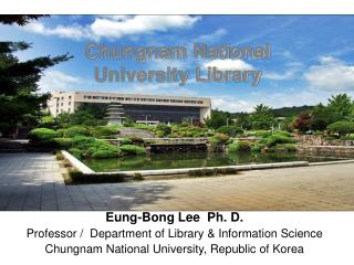 Eung-Bong Lee  Ph. D. Professor /  Department of Library & Information Science