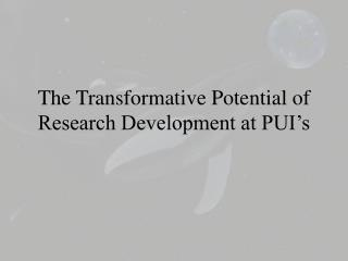The Transformative Potential of Research Development at PUI�s