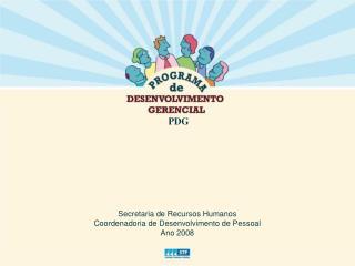 Secretaria de Recursos Humanos Coordenadoria de Desenvolvimento de Pessoal Ano 2008