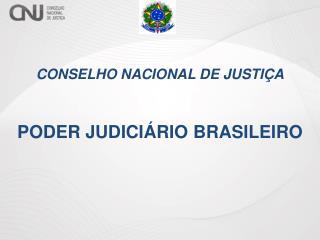 CONSELHO NACIONAL DE JUSTIÇA PODER JUDICIÁRIO BRASILEIRO
