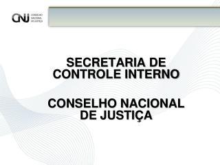 SECRETARIA DE CONTROLE INTERNO CONSELHO NACIONAL DE JUSTIÇA