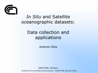 In Situ  and Satellite oceanographic datasets: Data collection and applications Antonio Olita
