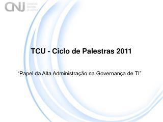 TCU - Ciclo de Palestras 2011
