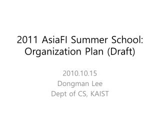 2011 AsiaFI Summer School:  Organization Plan (Draft)