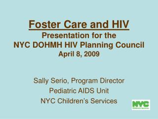 Foster Care and HIV Presentation for the NYC DOHMH HIV Planning Council  April 8, 2009