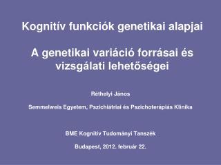 Kognitív funkciók genetikai alapjai A genetikai variáció forrásai és vizsgálati lehetőségei