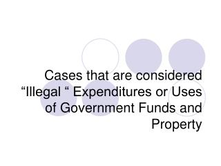 """Cases that are considered """"Illegal """" Expenditures or Uses of Government Funds and Property"""