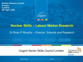 Nuclear Skills – Labour Market Research Dr Brian P Murphy – Director, Science and Research