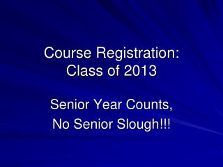 Course Registration:  Class of 2013