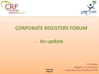 CORPORATE REGISTERS FORUM -  An update D.P.Chinien Registrar of companies/