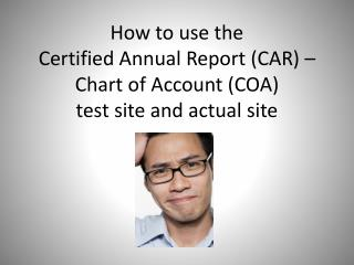 How to use the  Certified Annual Report (CAR) – Chart of Account (COA)  test site and actual site