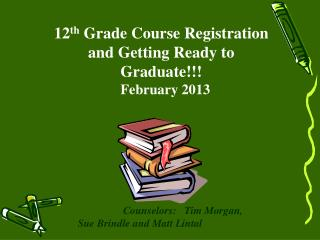 12 th  Grade Course Registration and Getting Ready to Graduate!!!
