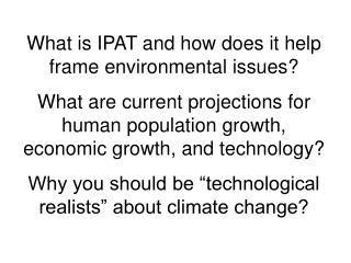 What is IPAT and how does it help frame environmental issues What are current projections for human population growth, e