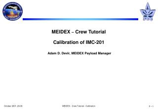 MEIDEX  –  Crew Tutorial Calibration of IMC-201 Adam D. Devir, MEIDEX Payload Manager