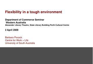 Flexibility in a tough environment Department of Commerce Seminar  Western  Australia