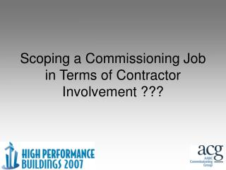 Scoping a Commissioning Job in Terms of Contractor Involvement ???