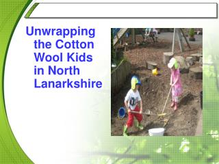 Unwrapping the Cotton Wool Kids in North Lanarkshire