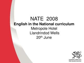 NATE  2008 English in the National curriculum Metropole Hotel  Llandrindod Wells 20 th  June