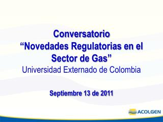 "Conversatorio ""Novedades Regulatorias en el Sector de Gas"" Universidad Externado de Colombia"