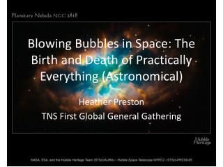 Blowing Bubbles in Space: The Birth and Death of Practically Everything (Astronomical)