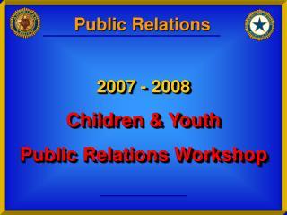2007 - 2008 Children & Youth Public Relations Workshop