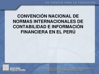 CONVENCI�N NACIONAL DE NORMAS INTERNACIONALES DE CONTABILIDAD E INFORMACI�N FINANCIERA EN EL PER�