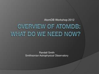 Overview of  AtomDB : What do we Need Now?