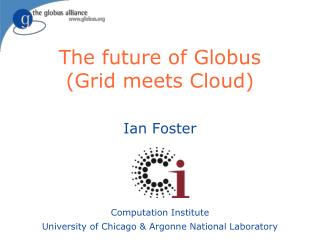 The future of Globus (Grid meets Cloud)