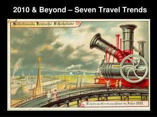 2010 & Beyond – Seven Travel Trends