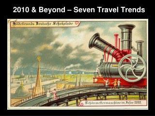2010 & Beyond – Seven Travel Trends