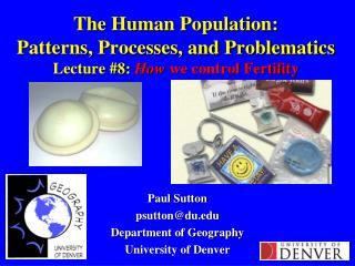 The Human Population: Patterns, Processes, and Problematics Lecture #8:  How  we control Fertility