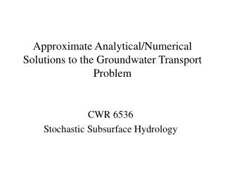 Approximate Analytical/Numerical Solutions to the Groundwater Transport Problem