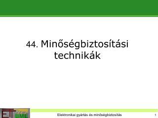 44.  Minőségbiztosítási technikák