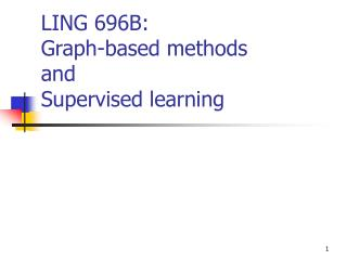 LING 696B:  Graph-based methods and Supervised learning