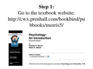 Step 1: Go to the textbook website: cwx.prenhall/bookbind/pubbooks/morris5/