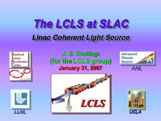 The LCLS at SLAC Linac Coherent Light Source