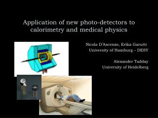 Application of new photo-detectors to calorimetry and medical physics