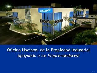Oficina Nacional de la Propiedad Industrial Apoyando a los Emprendedores! .